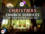 2014 List of Christmas Church Services near Fayetteville NC